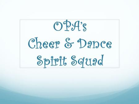 OPA's Cheer & Dance Spirit Squad. About The Spirit Squad Who can join? Any student in 4 th -8 th Grade 4 th & 5 th graders – Jr. Varsity Squad 6 th -8.