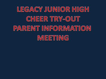 LEGACY JUNIOR HIGH CHEER TRY-OUT PARENT INFORMATION MEETING.