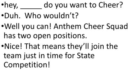 Hey, do you want to Cheer? Duh. Who wouldn't? Well you can! Anthem Cheer Squad has two open positions. Nice! That means they'll join the team just in time.
