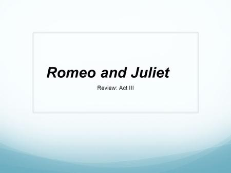 Romeo and Juliet Review: Act III. What does the Nurse advise Juliet to do? How does Juliet feel about this advice? The Nurse advises Juliet to forget.