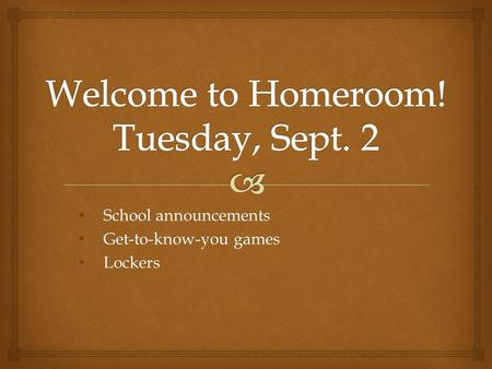 Welcome to Homeroom! Tuesday, Sept. 2