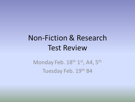 Non-Fiction & Research Test Review Monday Feb. 18 th 1 st, A4, 5 th Tuesday Feb. 19 th B4.