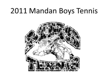 2011 Mandan Boys Tennis. 2010 and Summer Recap Team qualified for state – second consecutive year All-conference: Erik Porter, Nathan Berger, Jake Kist.