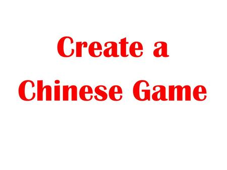 Create a Chinese Game. Must include: Instructions Highlights of China Colorful game board 25 question cards and pieces (Dr. Glashe) – daily life, religion,