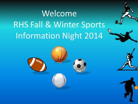 Welcome RHS Fall & Winter Sports Information Night 2014.