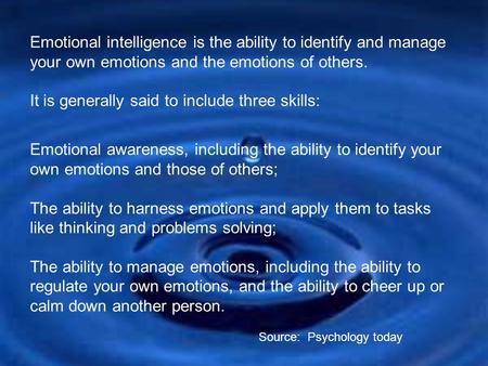Emotional intelligence is the ability to identify and manage your own emotions and the emotions of others. It is generally said to include three skills: