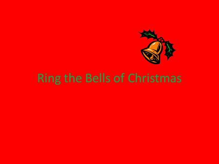Ring the Bells of Christmas. Ring the bells of Christmas! true. Ring out loud and true. you May glad tidings come to you. Ring the bells of Christmas!