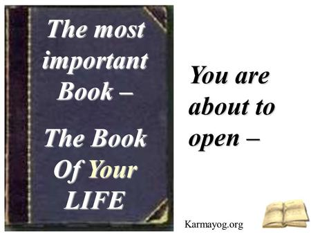 The most important Book – The Book Of Your LIFE You are about to open – Karmayog.org.