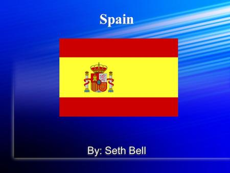Spain By: Seth Bell. History Powerhouse in the 16th and 17th century which was eventually overtaken by England. Powerhouse in the 16th and 17th century.