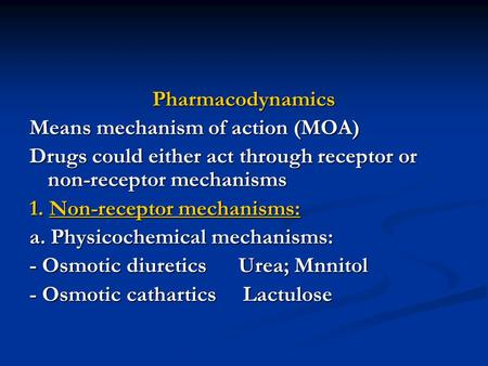 Pharmacodynamics Means mechanism of action (MOA) Drugs could either act through receptor or non-receptor mechanisms 1. Non-receptor mechanisms: a. Physicochemical.