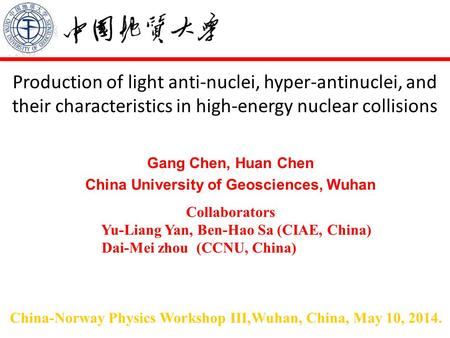 Production of light anti-nuclei, hyper-antinuclei, and their characteristics in high-energy nuclear collisions Gang Chen, Huan Chen China University of.
