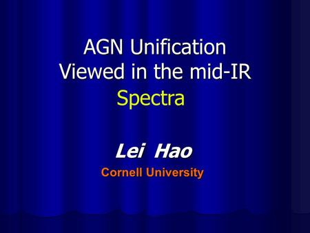 AGN Unification Viewed in the mid-IR Lei Hao Cornell University Spectra.