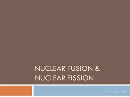NUCLEAR FUSION & NUCLEAR FISSION Noadswood Science, 2012.