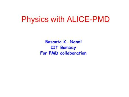 Physics with ALICE-PMD Basanta K. Nandi IIT Bombay For PMD collaboration.
