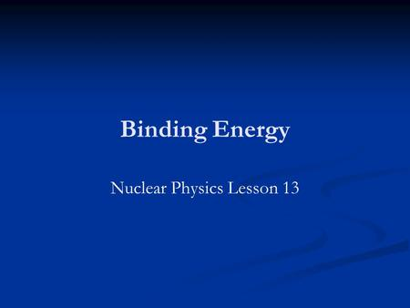 Nuclear Physics Lesson 13