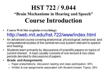 "HST 722 / 9.044 ""Brain Mechanisms in Hearing and Speech"" Course Introduction Course Web Site (explains everything):"