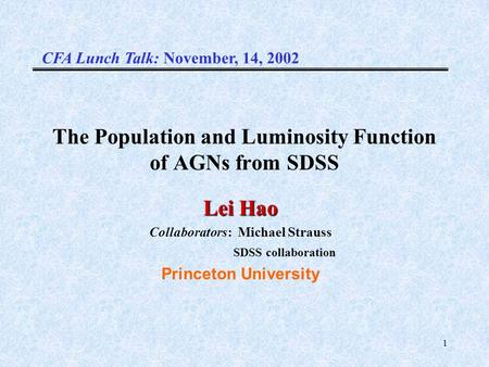 1 The Population and Luminosity Function of AGNs from SDSS Lei Hao Collaborators: Michael Strauss SDSS collaboration Princeton University CFA Lunch Talk: