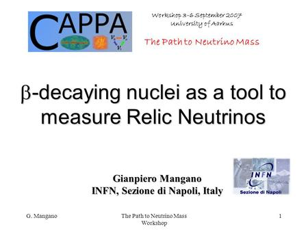 G. ManganoThe Path to Neutrino Mass Workshop 1  -decaying nuclei as a tool to measure Relic Neutrinos Gianpiero Mangano INFN, Sezione di Napoli, Italy.