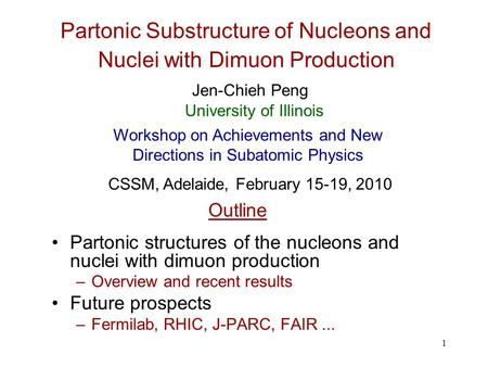 1 Partonic Substructure of Nucleons and Nuclei with Dimuon Production Partonic structures of the nucleons and nuclei with dimuon production –Overview and.