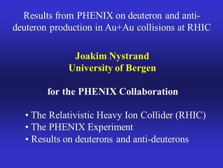 Results from PHENIX on deuteron and anti- deuteron production in Au+Au collisions at RHIC Joakim Nystrand University of Bergen for the PHENIX Collaboration.