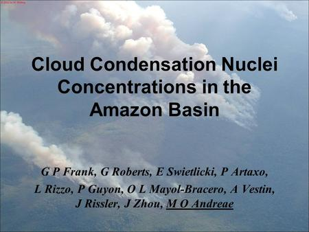 Cloud Condensation Nuclei Concentrations in the Amazon Basin G P Frank, G Roberts, E Swietlicki, P Artaxo, L Rizzo, P Guyon, O L Mayol-Bracero, A Vestin,