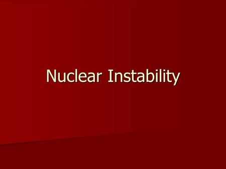 Nuclear Instability.