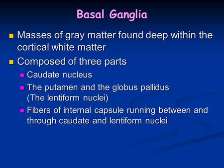 Basal Ganglia Masses of gray matter found deep within the cortical white matter Masses of gray matter found deep within the cortical white matter Composed.