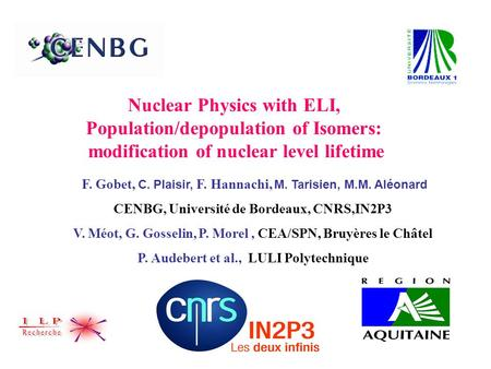 Nuclear Physics with ELI, Population/depopulation of Isomers: modification of nuclear level lifetime F. Gobet, C. Plaisir, F. Hannachi, M. Tarisien, M.M.