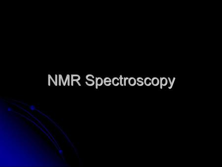 NMR Spectroscopy. NMR NMR uses energy in the radio frequency range. NMR uses energy in the radio frequency range. This energy is too low to cause changes.