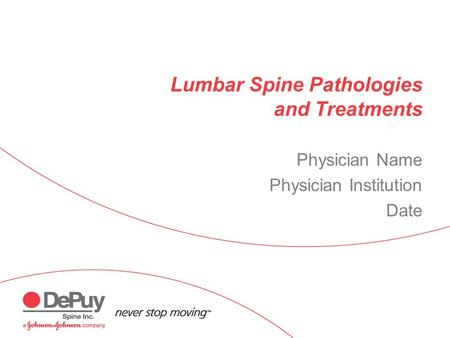 Lumbar Spine Pathologies and Treatments Physician Name Physician Institution Date.