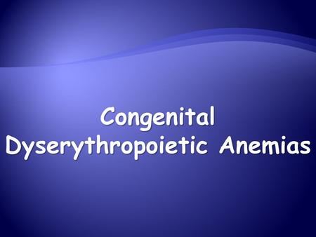 Congenital Dyserythropoietic Anemias.  The congenital dyserythropoietic anemias (CDAs) are a group of relatively rare inherited anemias that share common.