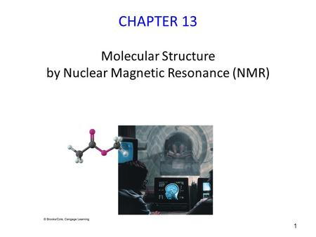1 CHAPTER 13 Molecular Structure by Nuclear Magnetic Resonance (NMR)
