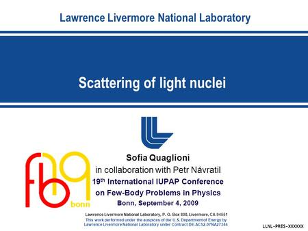 Lawrence Livermore National Laboratory Scattering of light nuclei LLNL-PRES-XXXXXX Lawrence Livermore National Laboratory, P. O. Box 808, Livermore, CA.