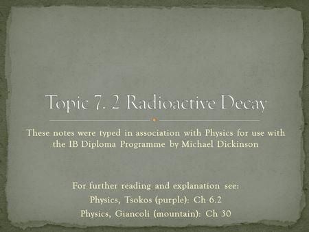 These notes were typed in association with Physics for use with the IB Diploma Programme by Michael Dickinson For further reading and explanation see: