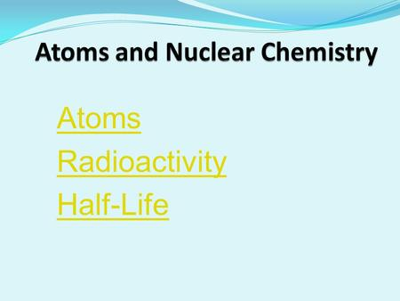 Atoms and Nuclear Chemistry