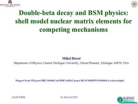 Double-beta decay and BSM physics: shell model nuclear matrix elements for competing mechanisms Mihai Horoi Department of Physics, Central Michigan University,