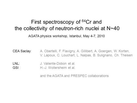 First spectroscopy of 64 Cr and the collectivity of neutron-rich nuclei at N~40 CEA Saclay: A. Obertelli, F. Flavigny, A. Gillibert, A. Goergen, W. Korten,