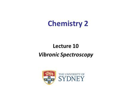 Chemistry 2 Lecture 10 Vibronic Spectroscopy. Learning outcomes from lecture 9 Excitations in the visible and ultraviolet correspond to excitations of.