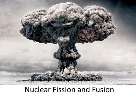 Nuclear Fission and Fusion. Nuclear Fission Nuclear Fission: The splitting of a massive nucleus into two smaller nuclei.