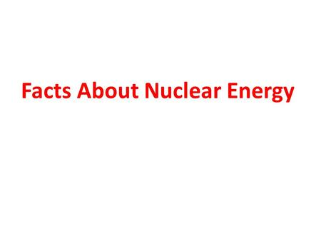Facts About Nuclear Energy. Beneficial Uses of Radiation.