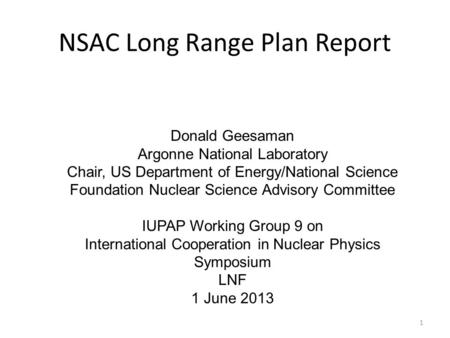 NSAC Long Range Plan Report Donald Geesaman Argonne National Laboratory Chair, US Department of Energy/National Science Foundation Nuclear Science Advisory.