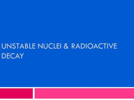 UNSTABLE NUCLEI & RADIOACTIVE DECAY. Bell Work  Read Section 4.4 page 122- 124.