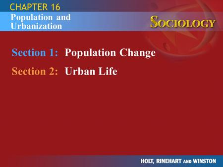 CHAPTER 16 Section 1:Population Change Section 2:Urban Life Population and Urbanization.