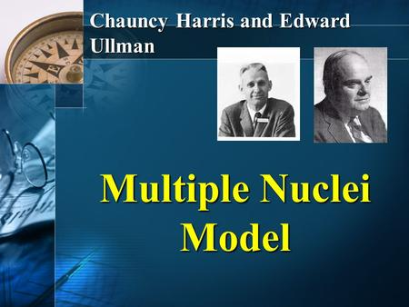 Chauncy Harris and Edward Ullman Multiple Nuclei Model.