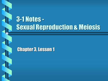 3-1 Notes - Sexual Reproduction & Meiosis