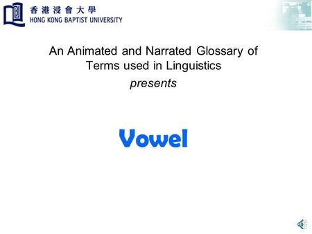 Vowel An Animated and Narrated Glossary of Terms used in Linguistics presents.