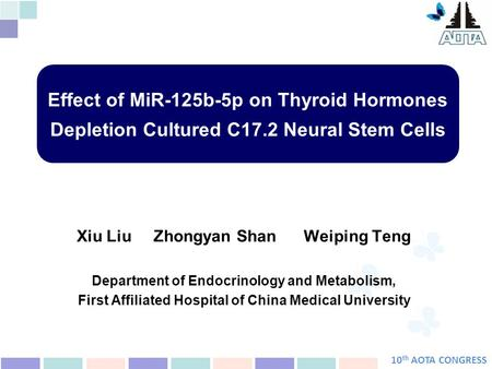 10 th AOTA CONGRESS Xiu Liu Zhongyan Shan Weiping Teng Department of Endocrinology and Metabolism, First Affiliated Hospital of China Medical University.