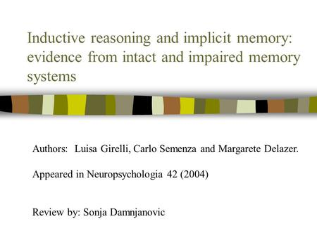 Inductive reasoning and implicit memory: evidence from intact and impaired memory systems Authors: Luisa Girelli, Carlo Semenza and Margarete Delazer.