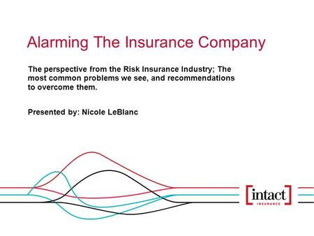 Alarming The Insurance Company The perspective from the Risk Insurance Industry; The most common problems we see, and recommendations to overcome them.