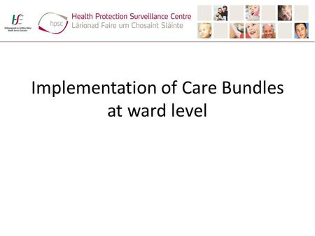Implementation of Care Bundles at ward level. Content Why implement the PVC care bundle? Implementation Monitoring Implementation.